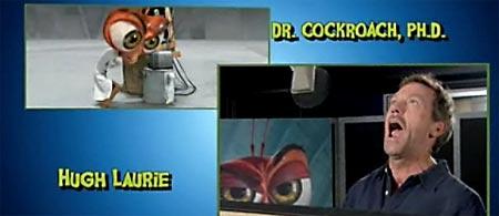 Hugh Laurie (Dr. Cockroach, PhD)