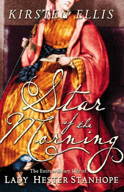 Star of the Morning: The Extraordinary Life Of Lady Hester Stanhope