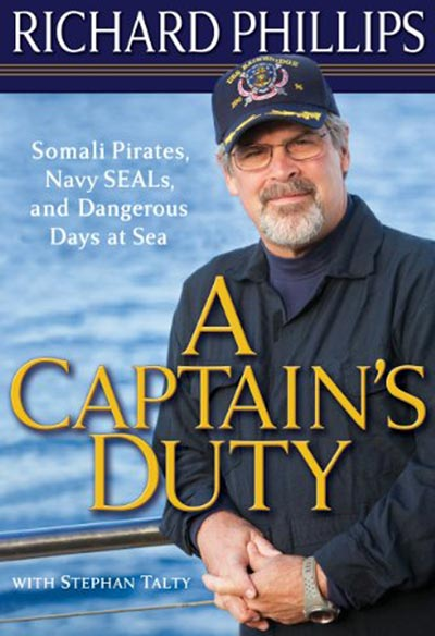 A Captain's Duty Somali Pirates, Navy SEALs, and Dangerous Days at Sea